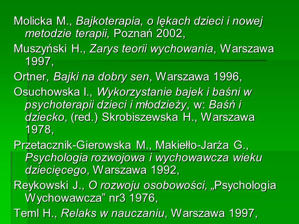 Molicka M., Bajkoterapia, o lękach dzieci i nowej metodzie terapii, Poznań 2002, Muszyński H., Zarys teorii wychowania, Warszawa 1997, Ortner, Bajki n