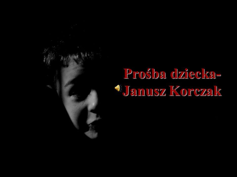 Prośba dziecka- Janusz Korczak Janusz Korczak