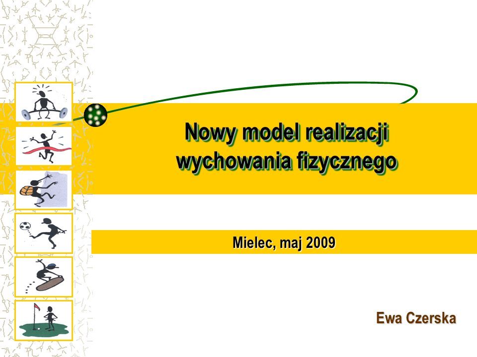 Nowy model realizacji wychowania fizycznego Ewa Czerska Mielec, maj 2009