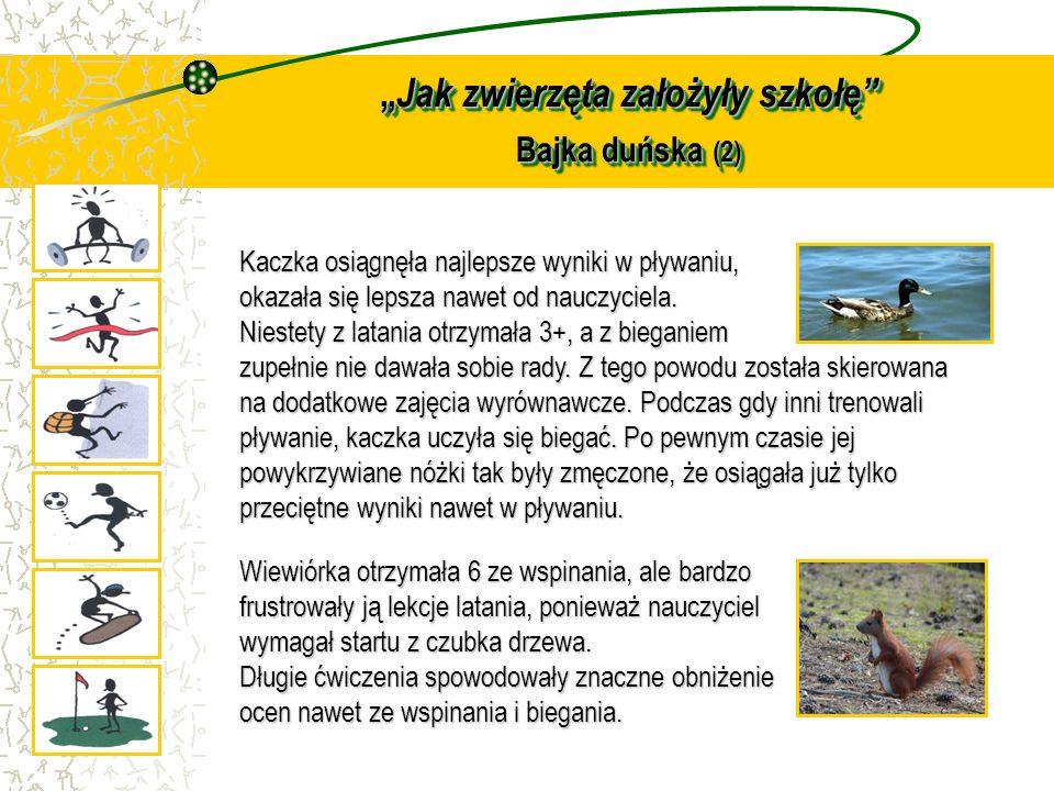 Jak zwierzęta założyły szkołę Bajka duńska (2) Jak zwierzęta założyły szkołę Bajka duńska (2) Kaczka osiągnęła najlepsze wyniki w pływaniu, okazała si