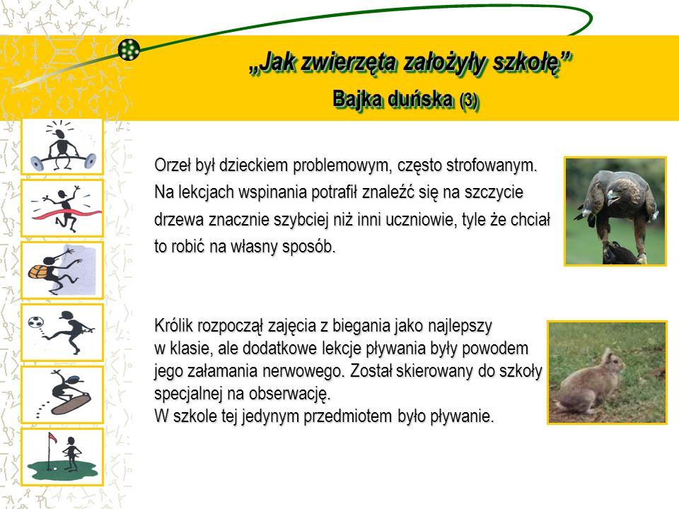 Jak zwierzęta założyły szkołę Bajka duńska (3) Jak zwierzęta założyły szkołę Bajka duńska (3) Orzeł był dzieckiem problemowym, często strofowanym. Na