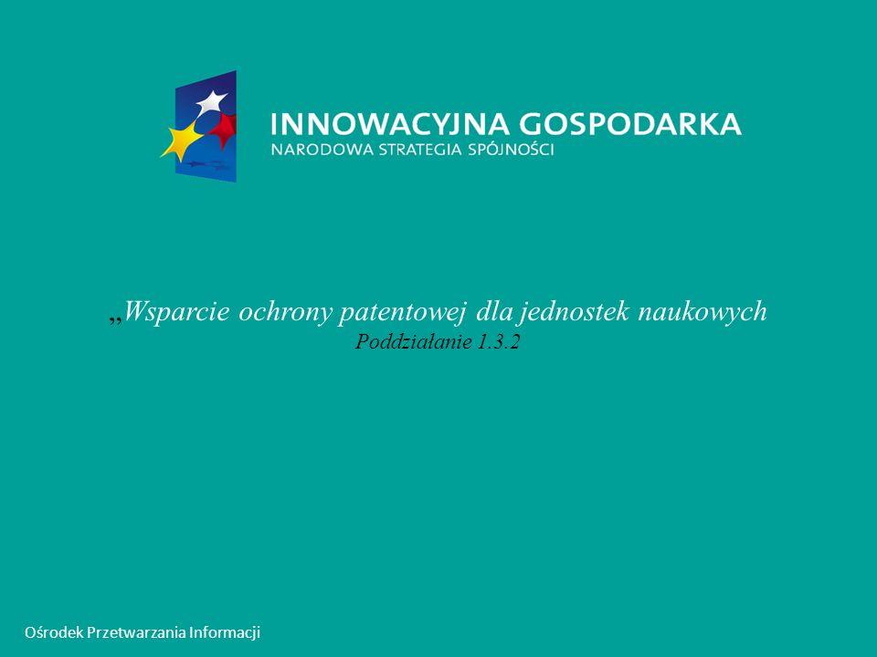 Ośrodek Przetwarzania Informacji Wsparcie ochrony patentowej dla jednostek naukowych Poddziałanie 1.3.2
