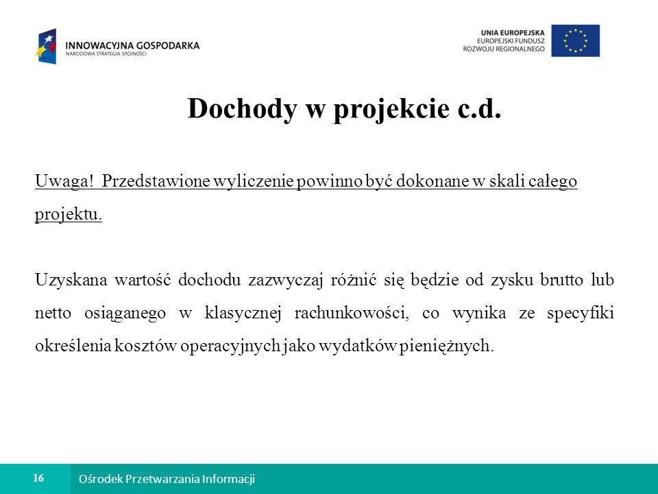 16 Ośrodek Przetwarzania Informacji Dochody w projekcie c.d.