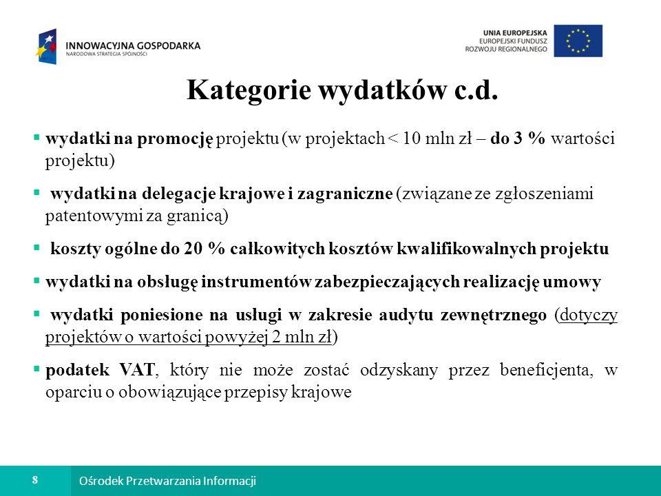9 Ośrodek Przetwarzania Informacji Podatek VAT Podatek VAT może być kosztem kwalifikowanym w części lub całości zgodnie z informacjami załączonymi do umowy.