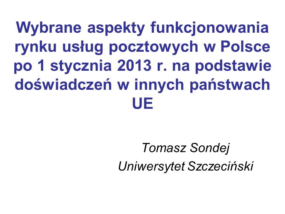 Wybrane aspekty funkcjonowania rynku usług pocztowych w Polsce po 1 stycznia 2013 r. na podstawie doświadczeń w innych państwach UE Tomasz Sondej Uniw