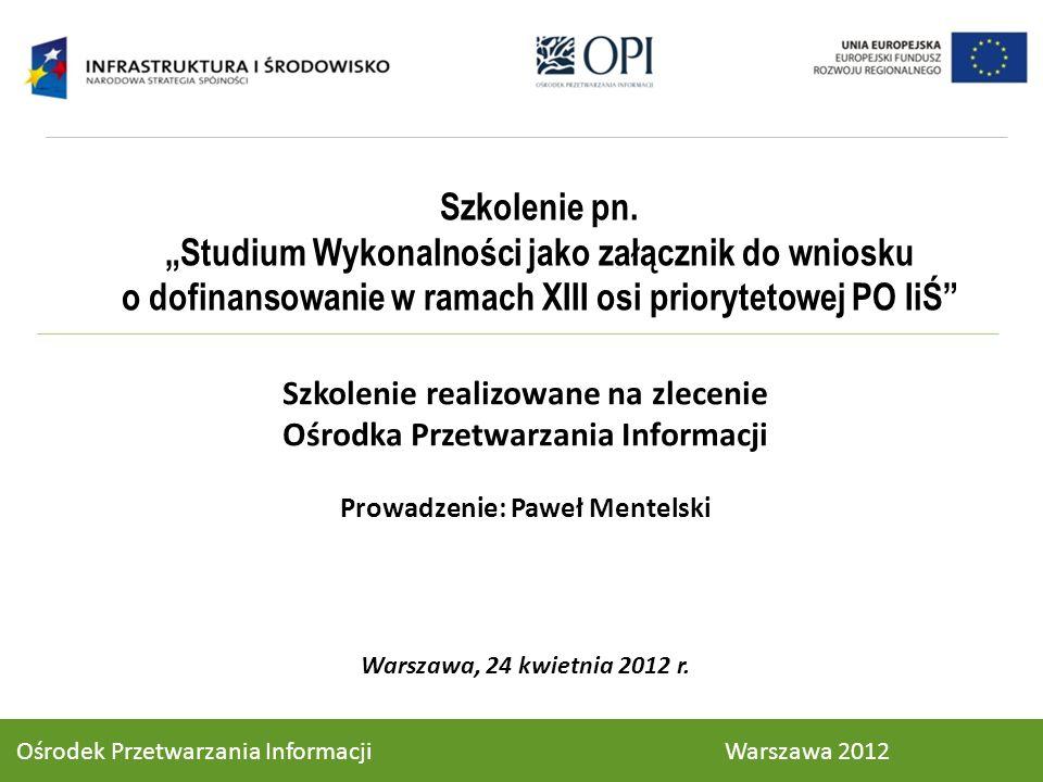Ośrodek Przetwarzania Informacji Warszawa 2012 Szkolenie realizowane na zlecenie Ośrodka Przetwarzania Informacji Prowadzenie: Paweł Mentelski Warszaw