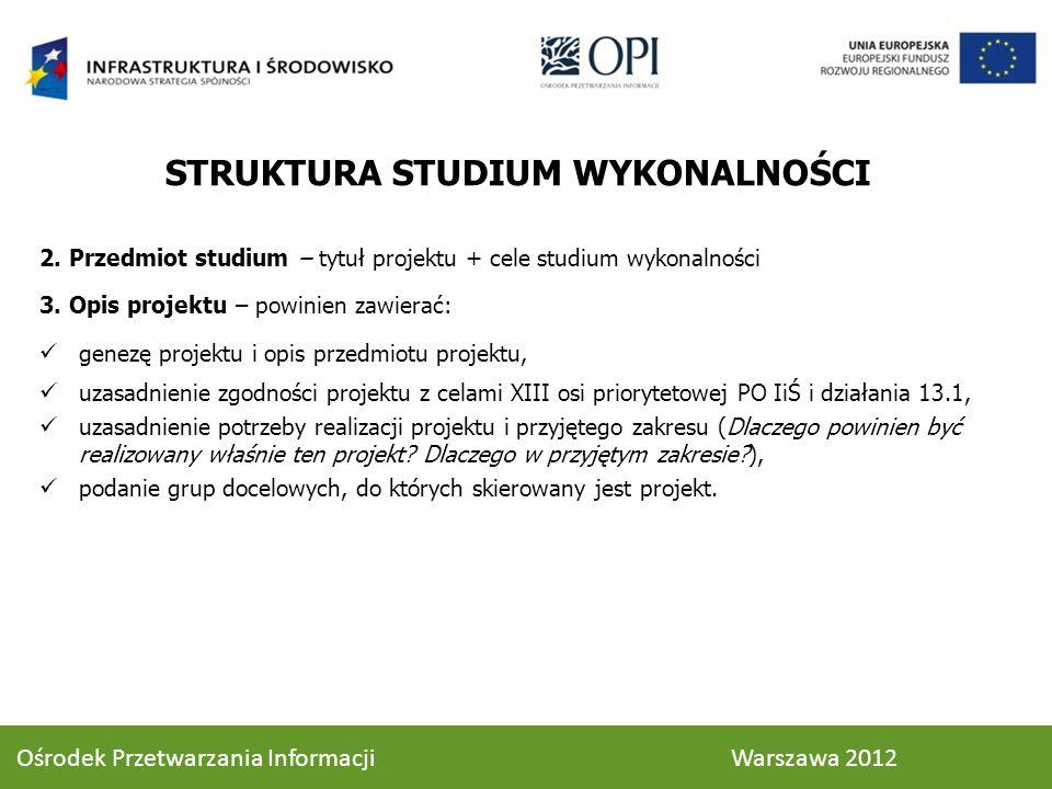 STRUKTURA STUDIUM WYKONALNOŚCI 2.Przedmiot studium – tytuł projektu + cele studium wykonalności 3.
