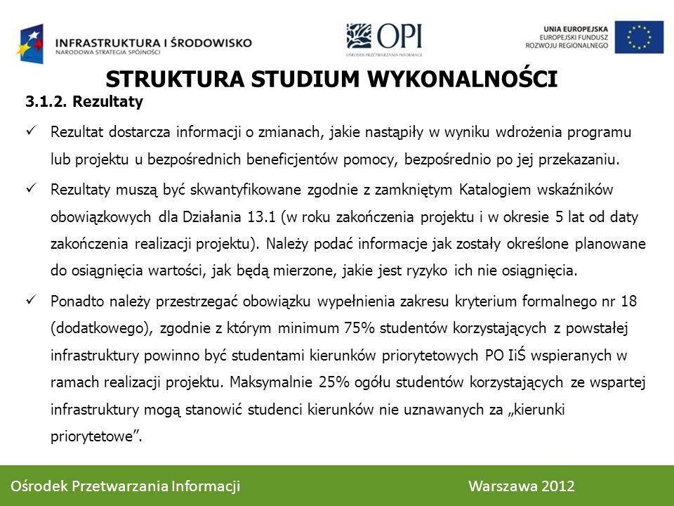 STRUKTURA STUDIUM WYKONALNOŚCI 3.1.2. Rezultaty Rezultat dostarcza informacji o zmianach, jakie nastąpiły w wyniku wdrożenia programu lub projektu u b