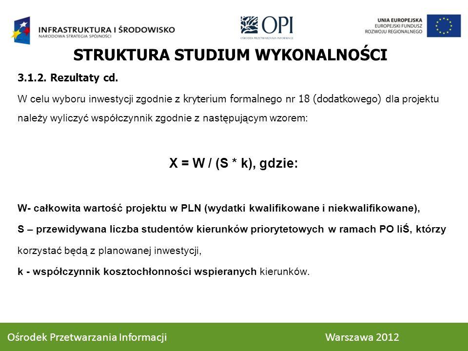 STRUKTURA STUDIUM WYKONALNOŚCI 3.1.2. Rezultaty cd. W celu wyboru inwestycji zgodnie z kryterium formalnego nr 18 (dodatkowego) dla projektu należy wy