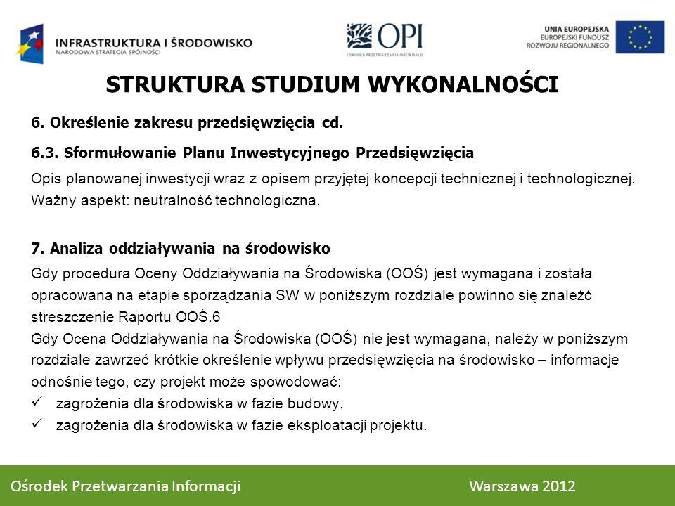 6. Określenie zakresu przedsięwzięcia cd. 6.3. Sformułowanie Planu Inwestycyjnego Przedsięwzięcia Opis planowanej inwestycji wraz z opisem przyjętej k