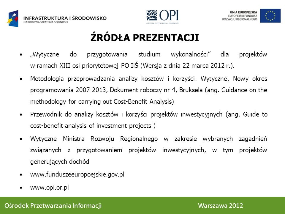 ŹRÓDŁA PREZENTACJI Wytyczne do przygotowania studium wykonalności dla projektów w ramach XIII osi priorytetowej PO IiŚ (Wersja z dnia 22 marca 2012 r.