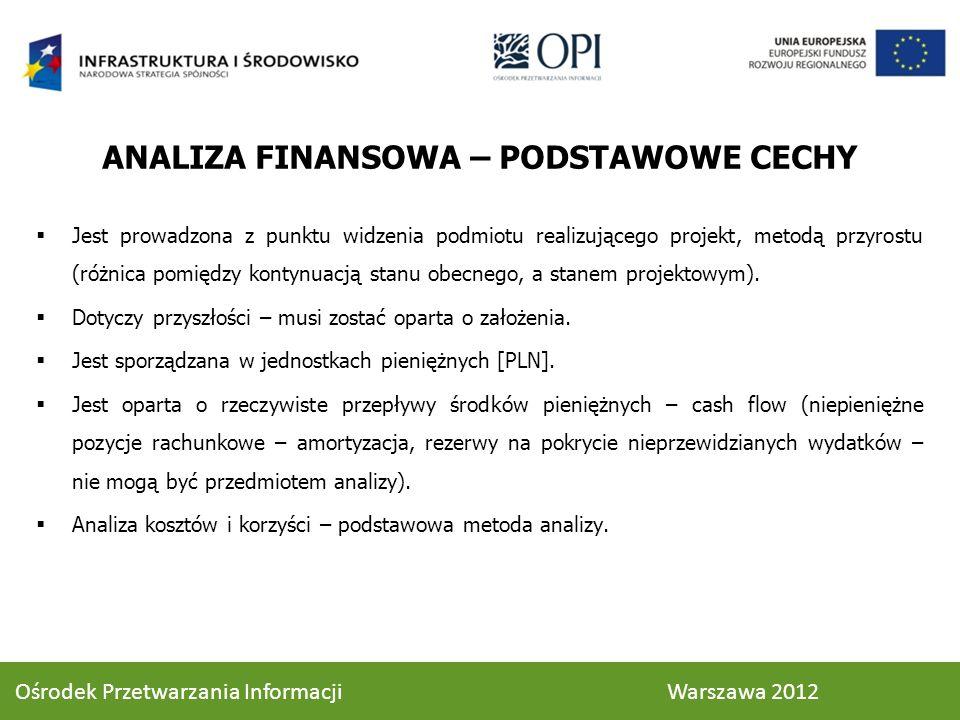 ANALIZA FINANSOWA – PODSTAWOWE CECHY Jest prowadzona z punktu widzenia podmiotu realizującego projekt, metodą przyrostu (różnica pomiędzy kontynuacją stanu obecnego, a stanem projektowym).