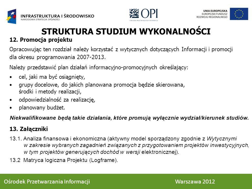 12. Promocja projektu Opracowując ten rozdział należy korzystać z wytycznych dotyczących Informacji i promocji dla okresu programowania 2007-2013. Nal