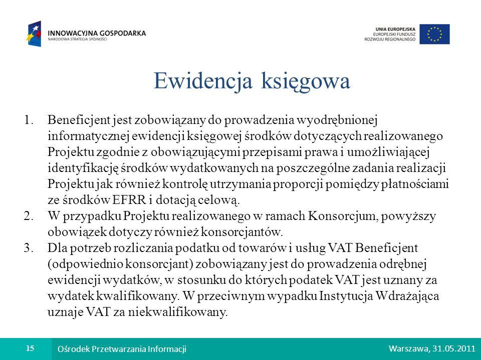 15 Ośrodek Przetwarzania Informacji Warszawa, 31.05.2011 Ewidencja księgowa 1.Beneficjent jest zobowiązany do prowadzenia wyodrębnionej informatycznej