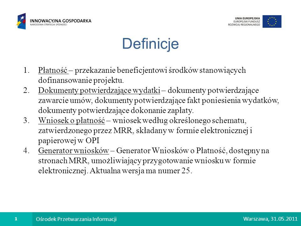 2 Ośrodek Przetwarzania Informacji Warszawa, 31.05.2011 Wniosek o płatność 1.Beneficjent składa wniosek w formie elektronicznej (generator wniosków o płatność) oraz papierowej.
