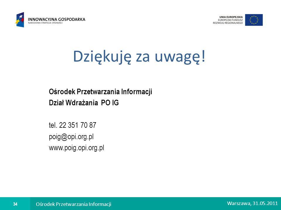 Dziękuję za uwagę! Ośrodek Przetwarzania Informacji Dział Wdrażania PO IG tel. 22 351 70 87 poig@opi.org.pl www.poig.opi.org.pl Ośrodek Przetwarzania