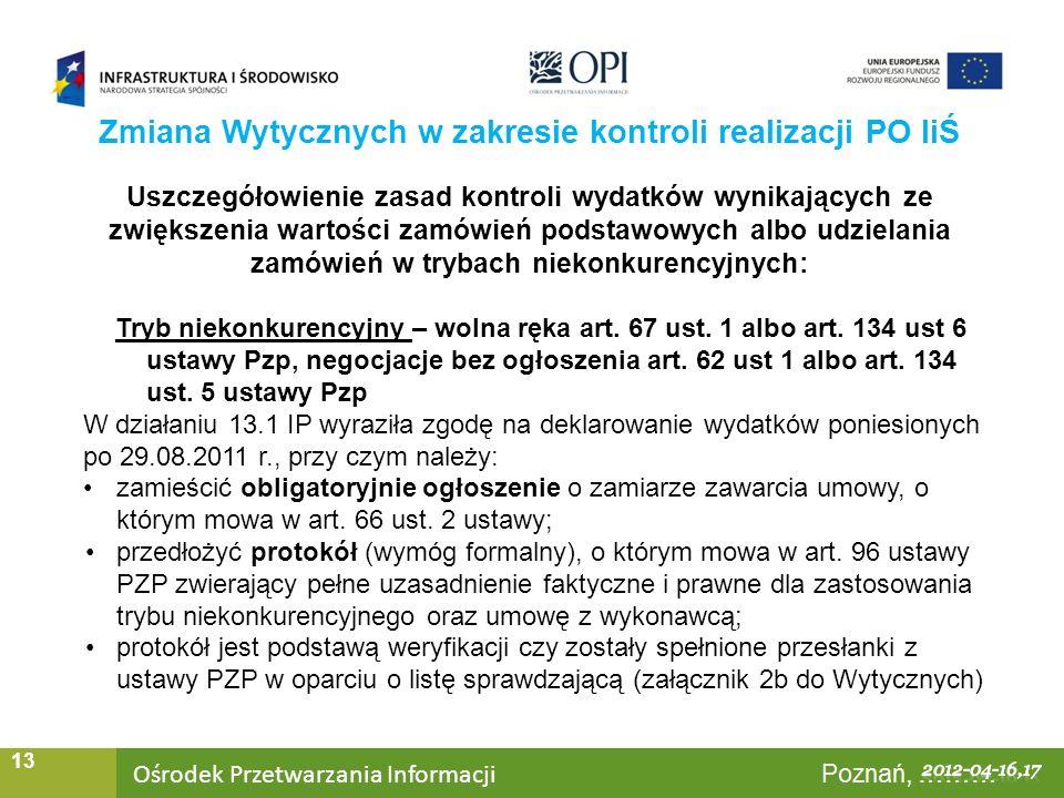 Ośrodek Przetwarzania Informacji Warszawa, ……… 13 Uszczegółowienie zasad kontroli wydatków wynikających ze zwiększenia wartości zamówień podstawowych albo udzielania zamówień w trybach niekonkurencyjnych: Tryb niekonkurencyjny – wolna ręka art.