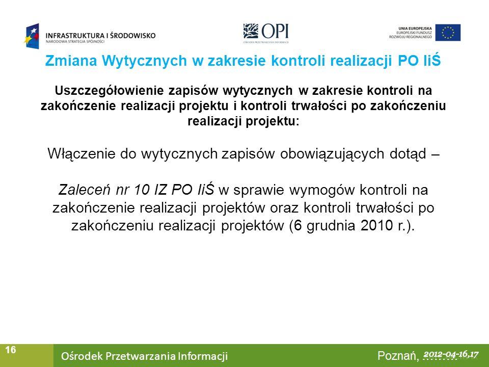 Ośrodek Przetwarzania Informacji Warszawa, ……… 16 Uszczegółowienie zapisów wytycznych w zakresie kontroli na zakończenie realizacji projektu i kontrol