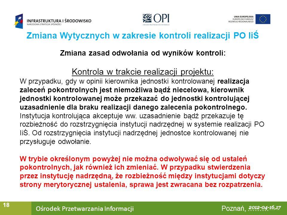 Ośrodek Przetwarzania Informacji Warszawa, ……… 18 Zmiana zasad odwołania od wyników kontroli: Kontrola w trakcie realizacji projektu: W przypadku, gdy