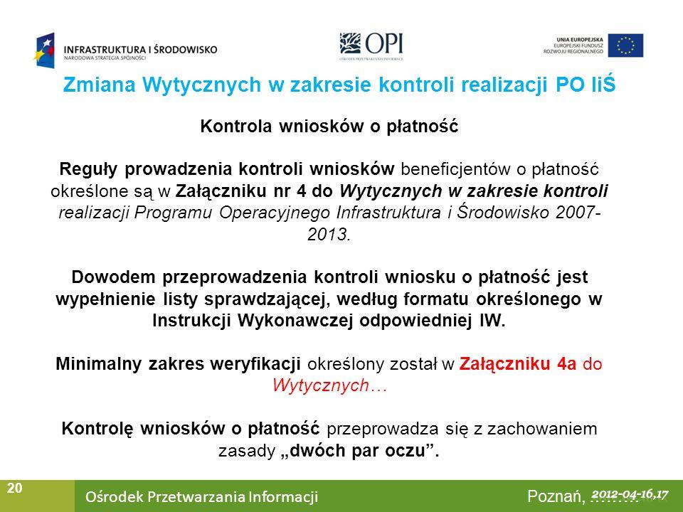 Ośrodek Przetwarzania Informacji Warszawa, ……… 20 Zmiana Wytycznych w zakresie kontroli realizacji PO IiŚ Kontrola wniosków o płatność Reguły prowadze