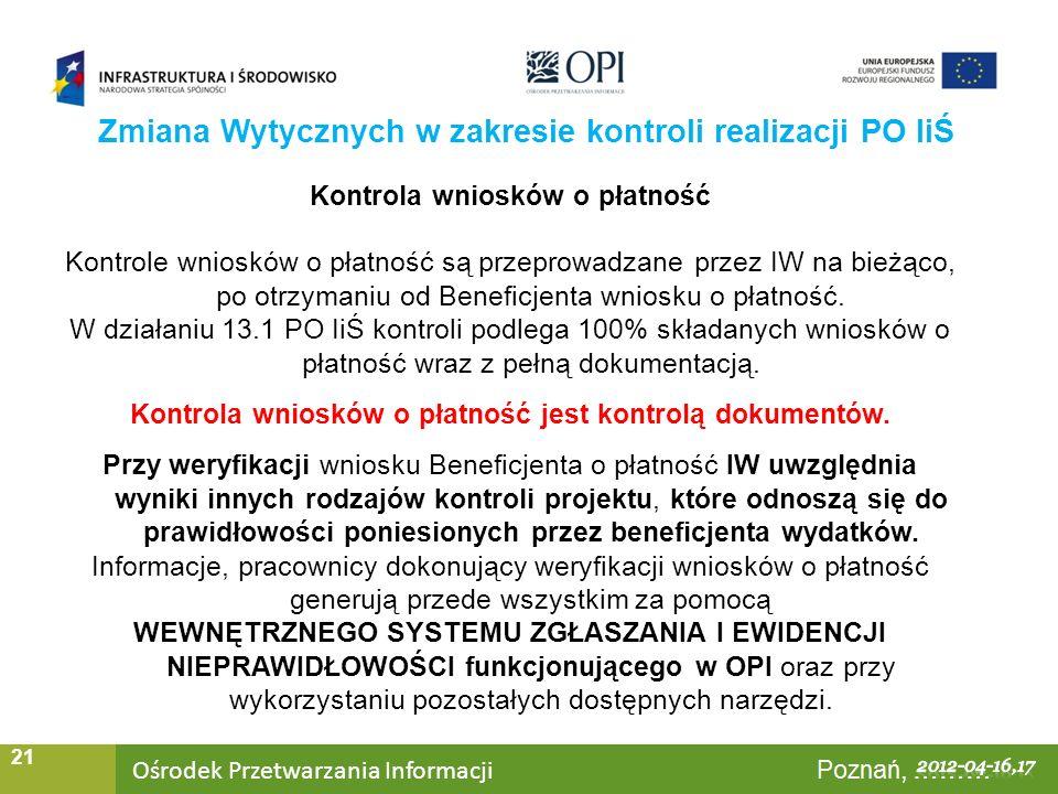 Ośrodek Przetwarzania Informacji Warszawa, ……… 21 Zmiana Wytycznych w zakresie kontroli realizacji PO IiŚ Kontrola wniosków o płatność Kontrole wniosków o płatność są przeprowadzane przez IW na bieżąco, po otrzymaniu od Beneficjenta wniosku o płatność.