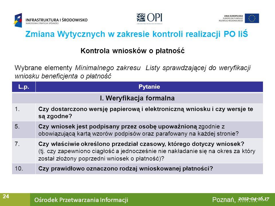 Ośrodek Przetwarzania Informacji Warszawa, ……… 24 Zmiana Wytycznych w zakresie kontroli realizacji PO IiŚ Kontrola wniosków o płatność Wybrane element