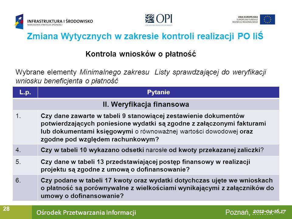 Ośrodek Przetwarzania Informacji Warszawa, ……… 28 Zmiana Wytycznych w zakresie kontroli realizacji PO IiŚ Kontrola wniosków o płatność Wybrane elementy Minimalnego zakresu Listy sprawdzającej do weryfikacji wniosku beneficjenta o płatność L.p.Pytanie II.