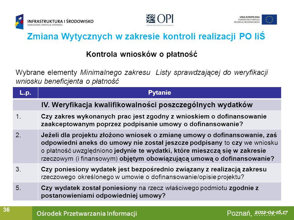 Ośrodek Przetwarzania Informacji Warszawa, ……… 36 Zmiana Wytycznych w zakresie kontroli realizacji PO IiŚ Kontrola wniosków o płatność Wybrane element