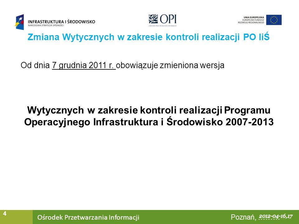 Ośrodek Przetwarzania Informacji Warszawa, ……… 4 Od dnia 7 grudnia 2011 r. obowiązuje zmieniona wersja Wytycznych w zakresie kontroli realizacji Progr