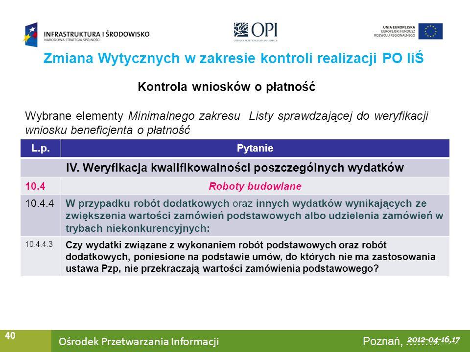 Ośrodek Przetwarzania Informacji Warszawa, ……… 40 Zmiana Wytycznych w zakresie kontroli realizacji PO IiŚ Kontrola wniosków o płatność Wybrane element