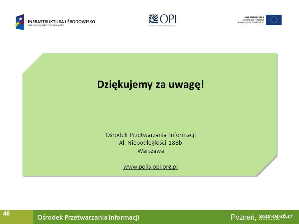 Ośrodek Przetwarzania Informacji Warszawa, ……… 46 Dziękujemy za uwagę! Ośrodek Przetwarzania Informacji Al. Niepodległości 188b Warszawa www.poiis.opi
