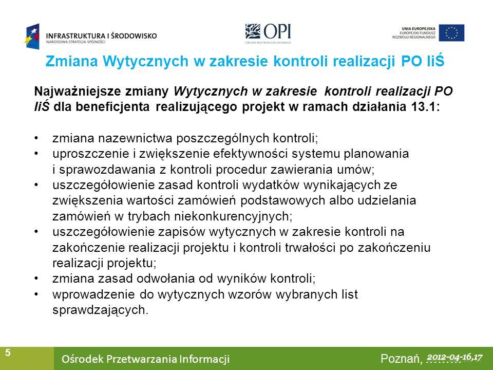 Ośrodek Przetwarzania Informacji Warszawa, ……… 5 Najważniejsze zmiany Wytycznych w zakresie kontroli realizacji PO IiŚ dla beneficjenta realizującego