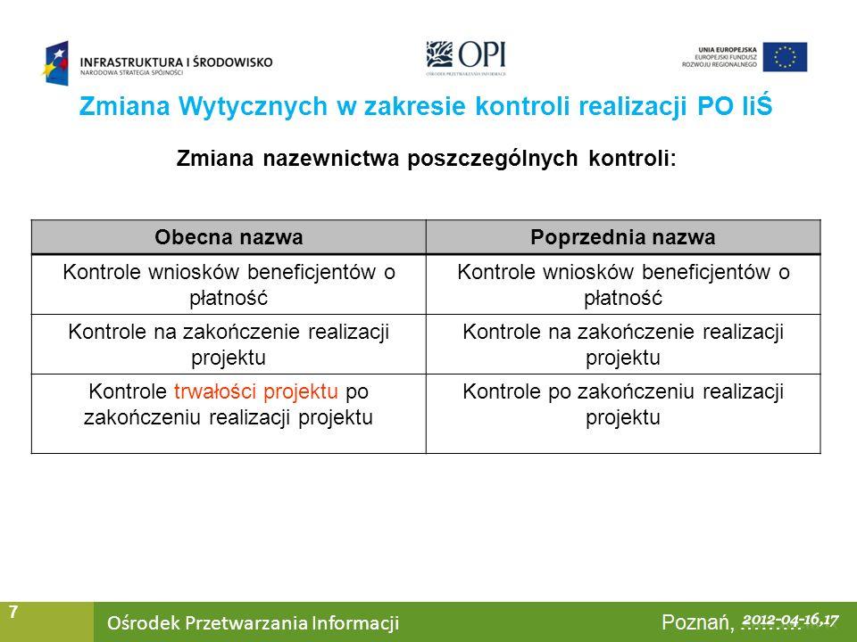 Ośrodek Przetwarzania Informacji Warszawa, ……… 7 Zmiana nazewnictwa poszczególnych kontroli: Zmiana Wytycznych w zakresie kontroli realizacji PO IiŚ O