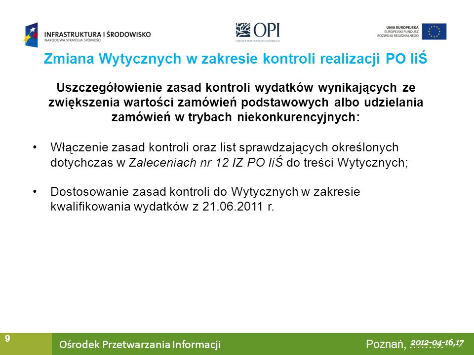 Ośrodek Przetwarzania Informacji Warszawa, ……… 40 Zmiana Wytycznych w zakresie kontroli realizacji PO IiŚ Kontrola wniosków o płatność Wybrane elementy Minimalnego zakresu Listy sprawdzającej do weryfikacji wniosku beneficjenta o płatność L.p.Pytanie IV.