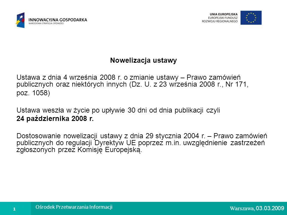 1 Ośrodek Przetwarzania Informacji Warszawa, 26.02.2009 Nowelizacja ustawy Ustawa z dnia 4 września 2008 r.