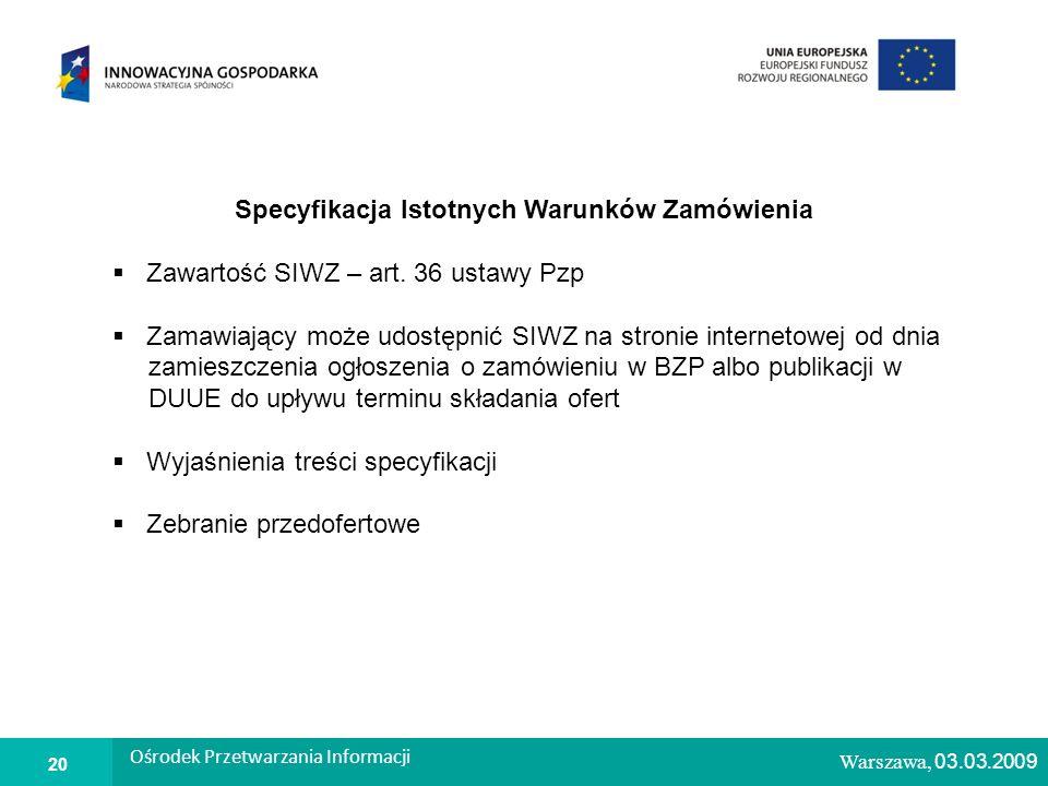1 Warszawa, 26.02.2009 Specyfikacja Istotnych Warunków Zamówienia Zawartość SIWZ – art.