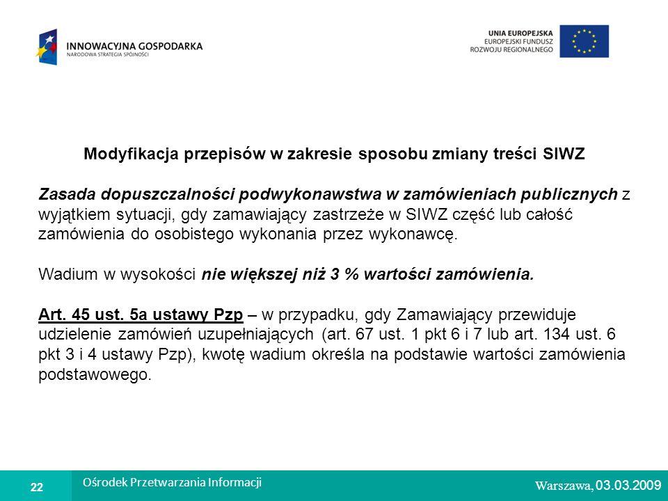 1 Warszawa, 26.02.2009 Modyfikacja przepisów w zakresie sposobu zmiany treści SIWZ Zasada dopuszczalności podwykonawstwa w zamówieniach publicznych z wyjątkiem sytuacji, gdy zamawiający zastrzeże w SIWZ część lub całość zamówienia do osobistego wykonania przez wykonawcę.