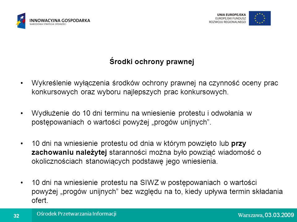 1 Warszawa, 26.02.2009 Środki ochrony prawnej Wykreślenie wyłączenia środków ochrony prawnej na czynność oceny prac konkursowych oraz wyboru najlepszych prac konkursowych.