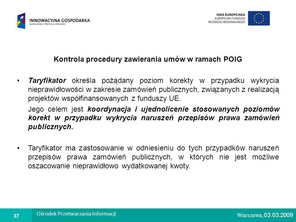 1 Warszawa, 26.02.2009 Kontrola procedury zawierania umów w ramach POIG Taryfikator określa pożądany poziom korekty w przypadku wykrycia nieprawidłowości w zakresie zamówień publicznych, związanych z realizacją projektów współfinansowanych z funduszy UE.