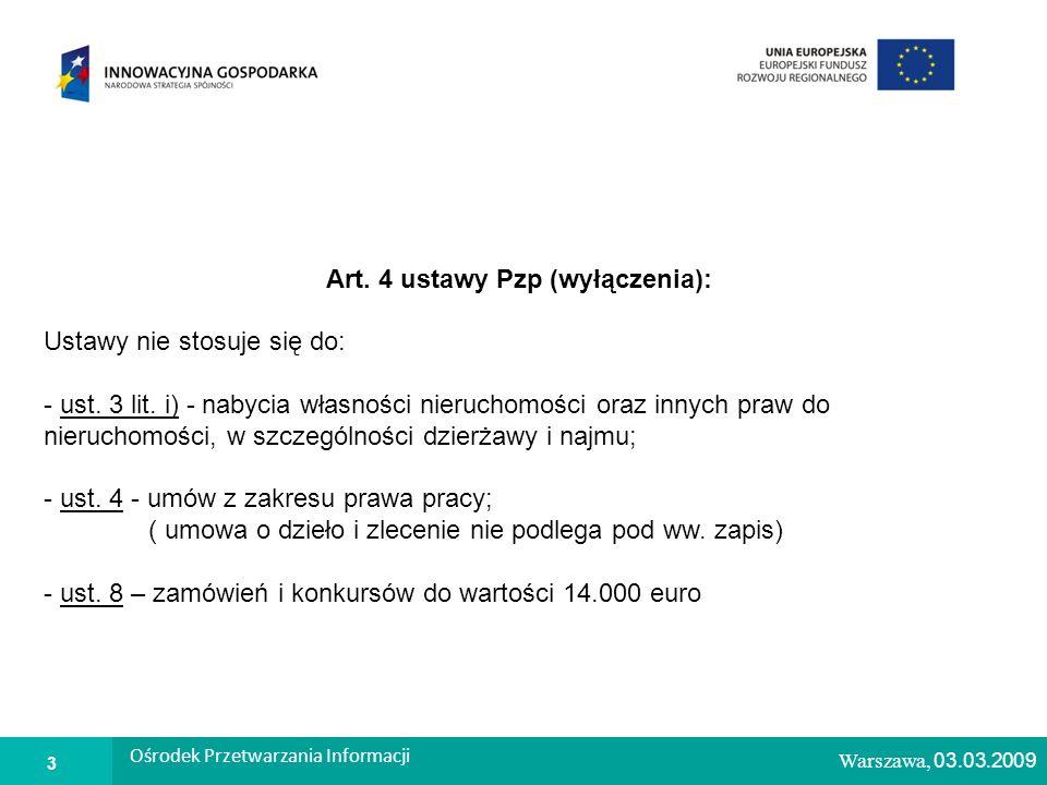 1 Warszawa, 26.02.2009 Art. 4 ustawy Pzp (wyłączenia): Ustawy nie stosuje się do: - ust.