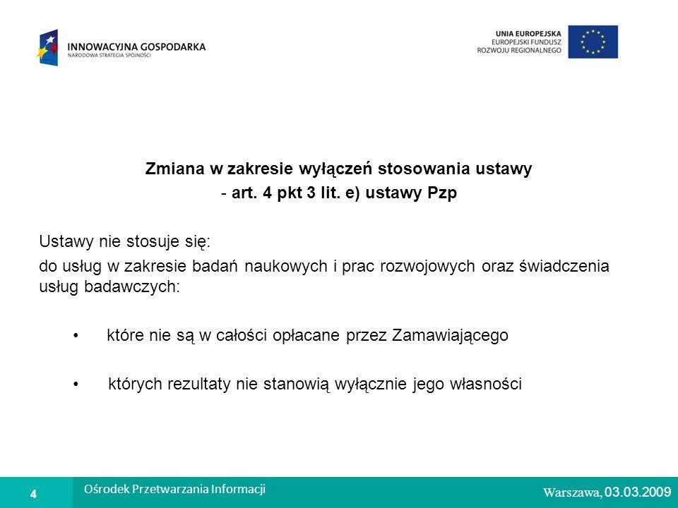 1 Warszawa, 26.02.2009 Zmiana w zakresie wyłączeń stosowania ustawy - art.