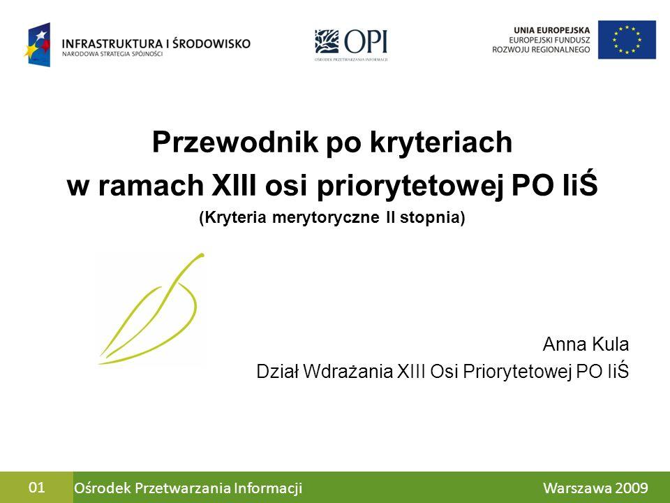 Ośrodek Przetwarzania Informacji Warszawa 200902 Kryteria wyboru projektów Kryteria merytoryczne II stopnia Kryteria merytoryczne I stopnia Kryteria formalne