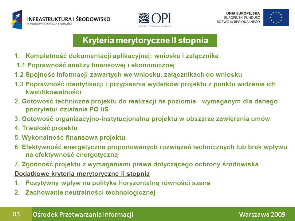 Ośrodek Przetwarzania Informacji Warszawa 200904 1.Kompletność dokumentacji aplikacyjnej: wniosku i załącznika OPIS KRYTERIUM Zakres wymaganych załączników projektów konkursowych zawarty jest w ogłoszeniu o naborze wniosków.