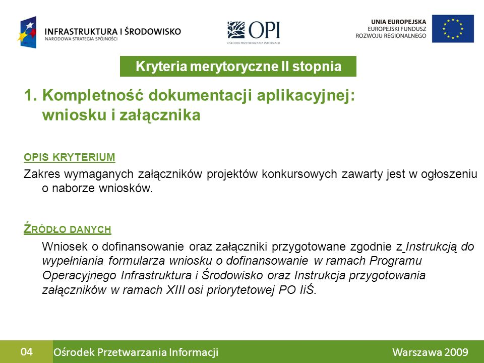 Ośrodek Przetwarzania Informacji Warszawa 200905 Kryteria merytoryczne II stopnia 1.1 Poprawność analizy finansowej i ekonomicznej OPIS KRYTERIUM Sprawdzana jest zgodność z wytycznymi MRR w zakresie wybranych zagadnień związanych z przygotowaniem projektów inwestycyjnych, w tym projektów generujących dochód (gdy mają zastosowanie), spójność i czytelność przyjętych dodatkowych założeń, poprawność dokonanych wyliczeń w szczególności wyliczeń mających wpływ na wysokość wydatków kwalifikowanych, w tym wielkość luki finansowej.