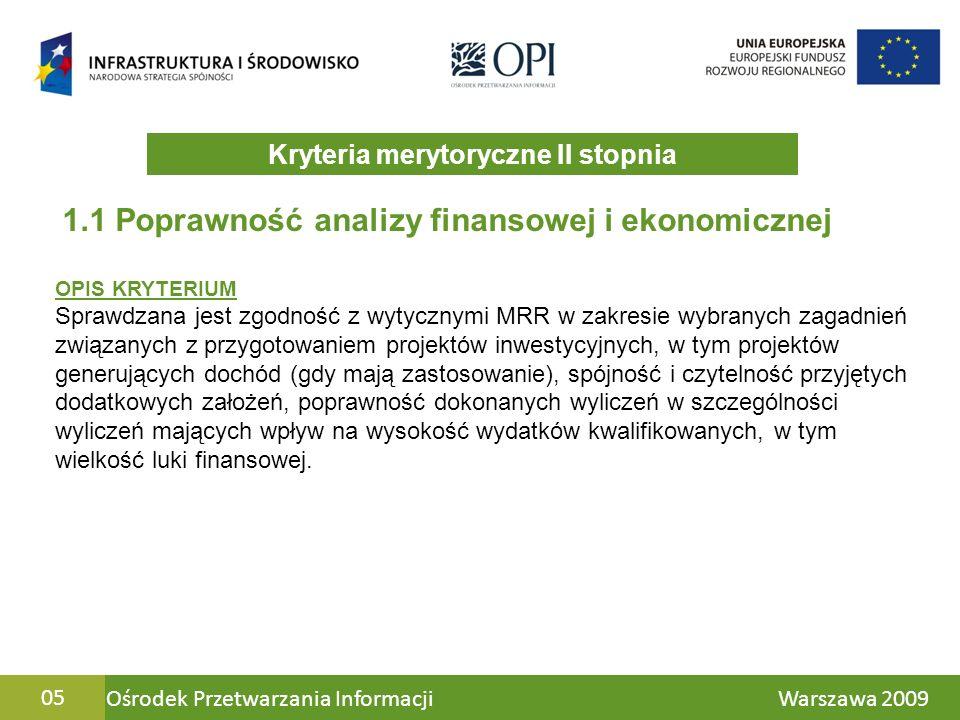Ośrodek Przetwarzania Informacji Warszawa 200906 1.1 Poprawność analizy finansowej i ekonomicznej Załącznik (nr 1) Studium Wykonalności oraz niezbędne uaktualnienie w formie wyciągu z głównych dokumentów analitycznych oraz finansowych (jeżeli takie uzupełnienie jest niezbędne) Rozdział 9 – Analiza finansowa Rozdział 10 – Analiza społeczno - ekonomiczna Ź RÓDŁO DANYCH Wniosek o dofinansowanie pkt.