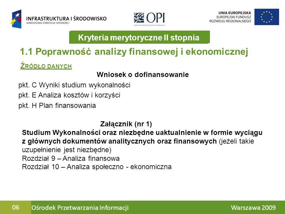 Ośrodek Przetwarzania Informacji Warszawa 200907 1.2 Spójność informacji zawartych we wniosku, załącznikach do wniosku OPIS KRYTERIUM Ocena polegać będzie na weryfikacji spójności informacji zawartych we wniosku oraz załącznikach do wniosku w tym dokumentacji technicznej.
