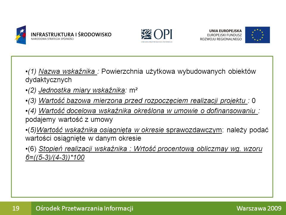 (1) Nazwa wskaźnika : Powierzchnia użytkowa wybudowanych obiektów dydaktycznych (2) Jednostka miary wskaźnika: m² (3) Wartość bazowa mierzona przed rozpoczęciem realizacji projektu : 0 (4) Wartość docelowa wskaźnika określona w umowie o dofinansowaniu : podajemy wartość z umowy (5)Wartość wskaźnika osiągnięta w okresie sprawozdawczym: należy podać wartości osiągnięte w danym okresie (6) Stopień realizacji wskaźnika : Wrtość procentową obliczmay wg.