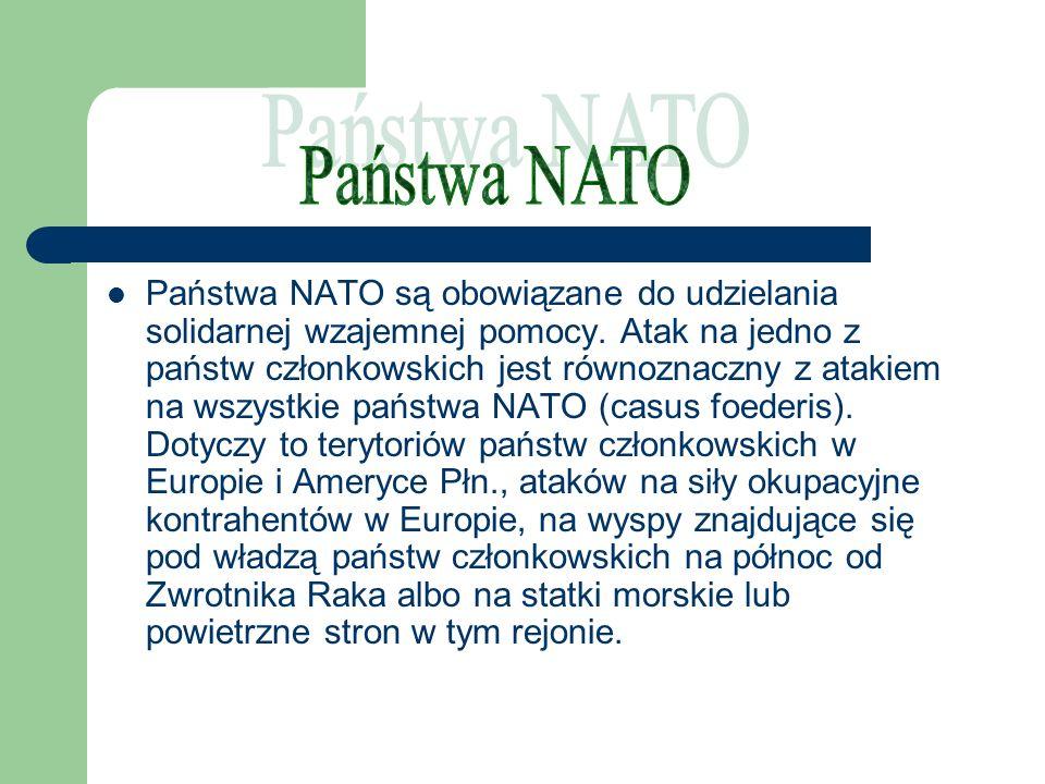 Państwa NATO są obowiązane do udzielania solidarnej wzajemnej pomocy. Atak na jedno z państw członkowskich jest równoznaczny z atakiem na wszystkie pa