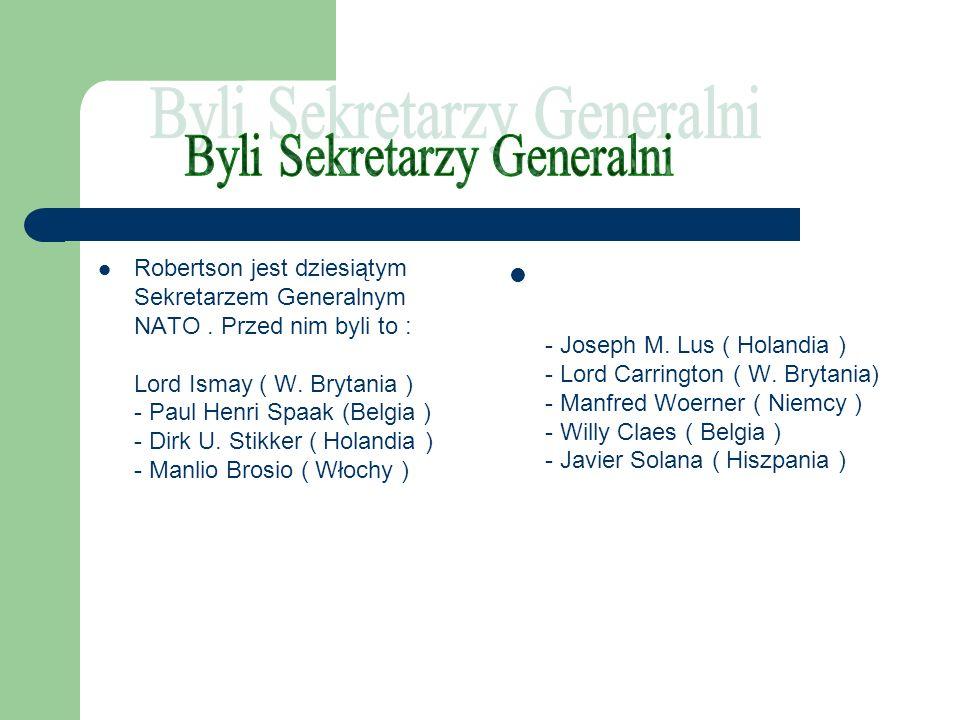 Robertson jest dziesiątym Sekretarzem Generalnym NATO. Przed nim byli to : Lord Ismay ( W. Brytania ) - Paul Henri Spaak (Belgia ) - Dirk U. Stikker (