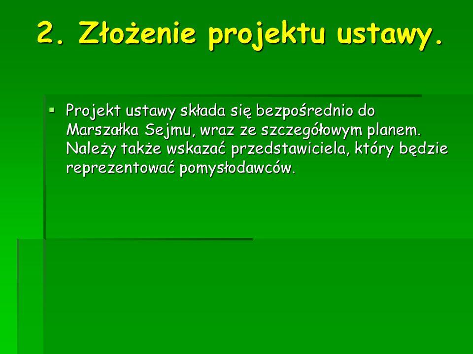 2. Złożenie projektu ustawy. Projekt ustawy składa się bezpośrednio do Marszałka Sejmu, wraz ze szczegółowym planem. Należy także wskazać przedstawici